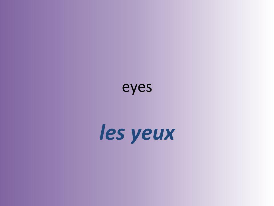 eyes les yeux