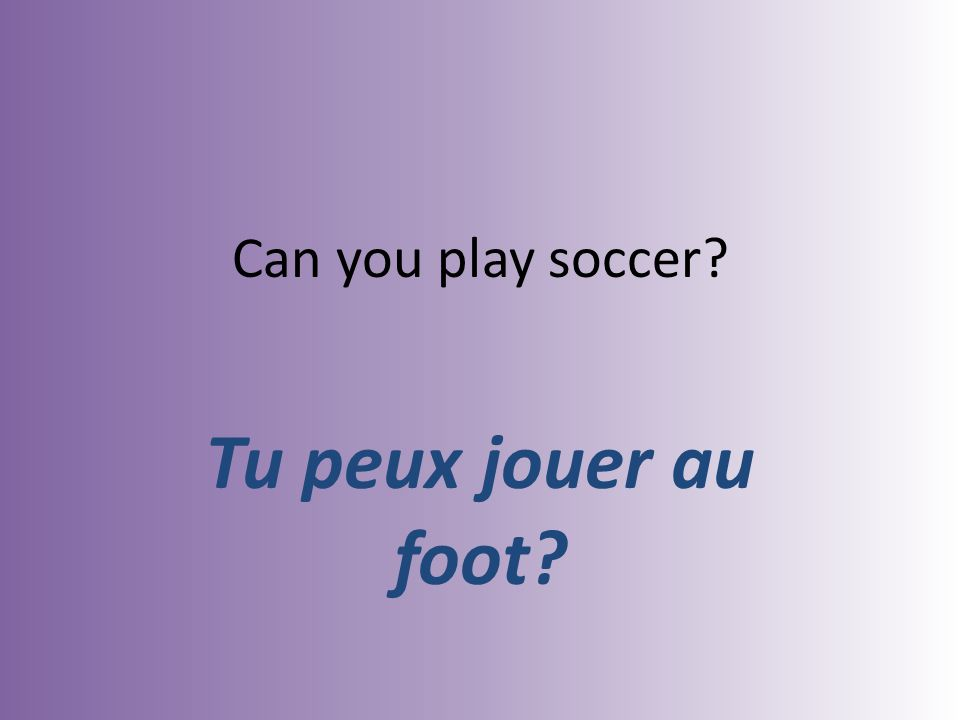 Can you play soccer Tu peux jouer au foot