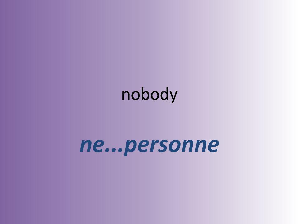 nobody ne...personne