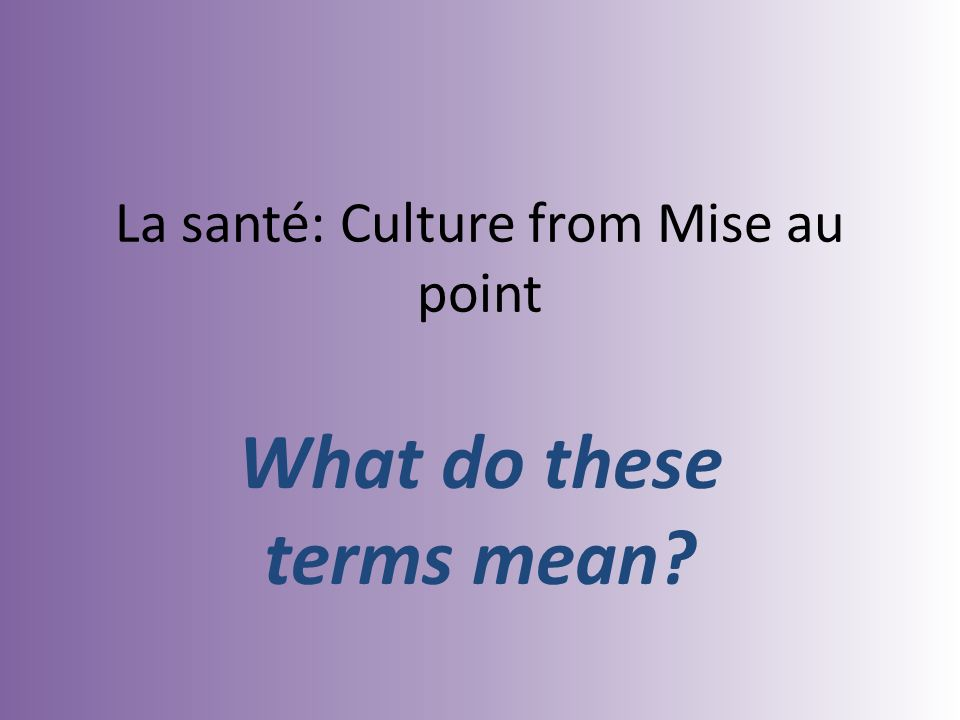 La santé: Culture from Mise au point What do these terms mean
