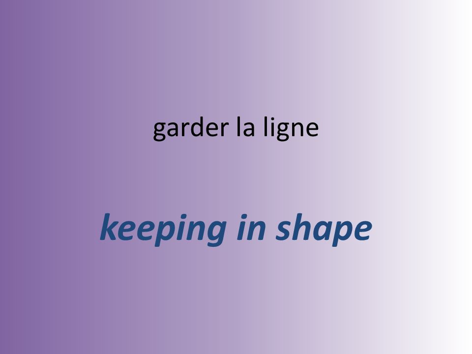 garder la ligne keeping in shape