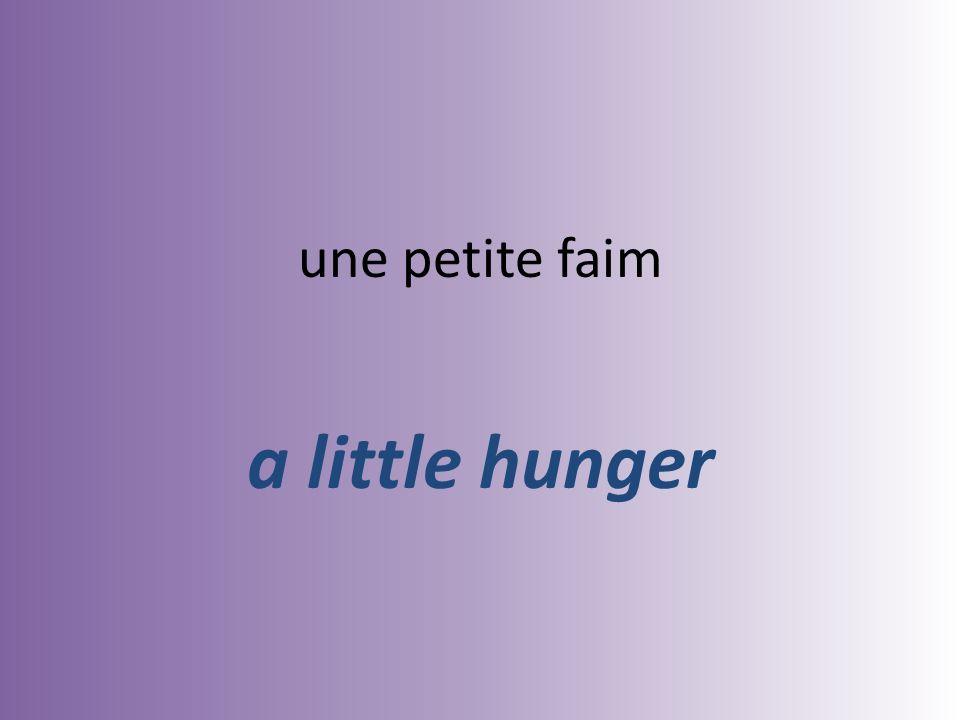 une petite faim a little hunger