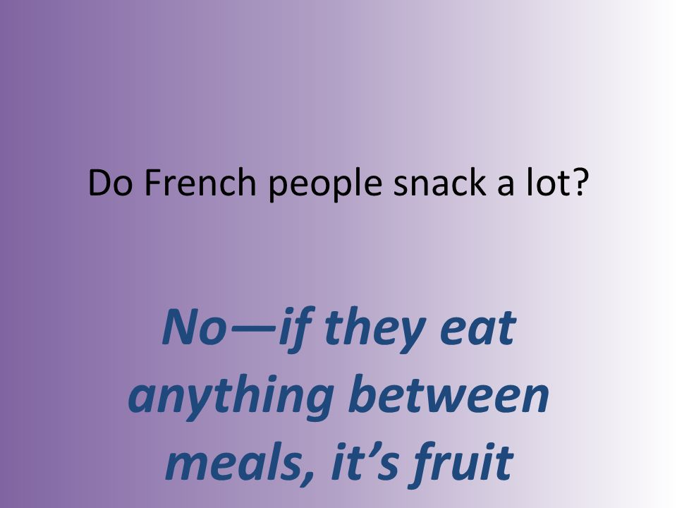 Do French people snack a lot Noif they eat anything between meals, its fruit