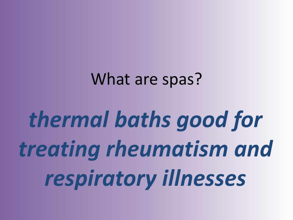 What are spas thermal baths good for treating rheumatism and respiratory illnesses