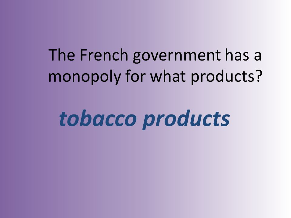 The French government has a monopoly for what products tobacco products