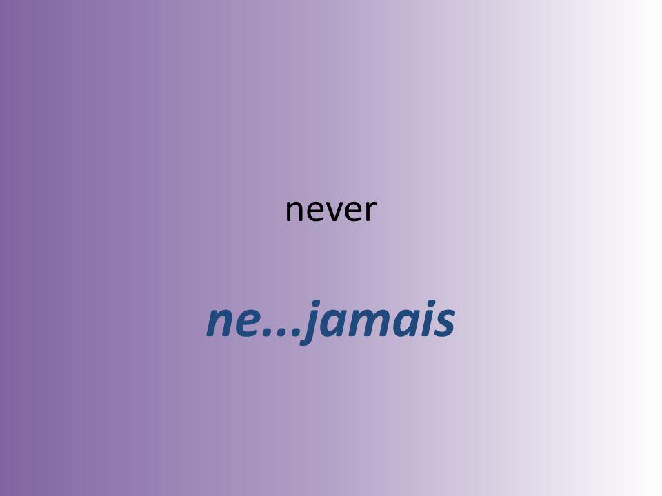 never ne...jamais