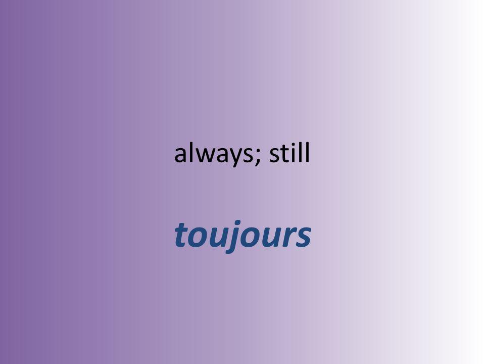 always; still toujours