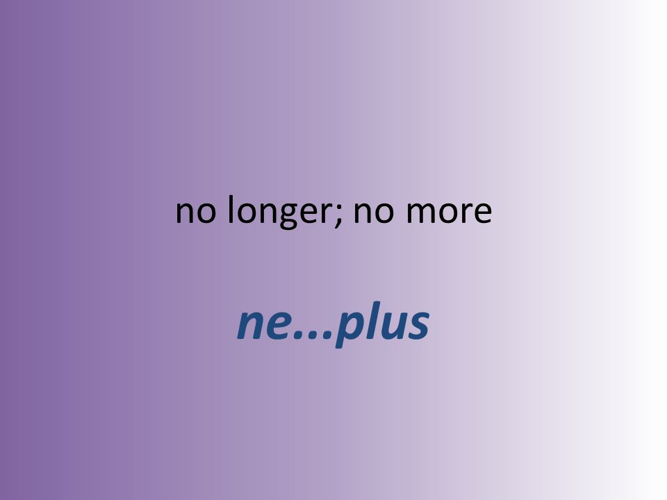 no longer; no more ne...plus