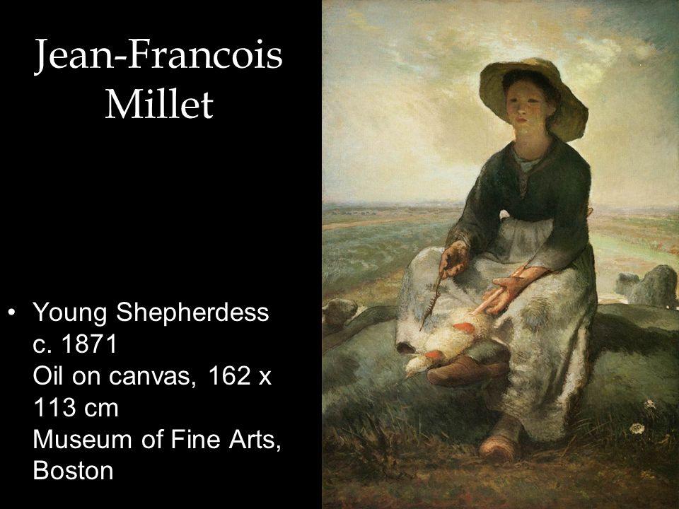 Jean-Francois Millet Young Shepherdess c. 1871 Oil on canvas, 162 x 113 cm Museum of Fine Arts, Boston