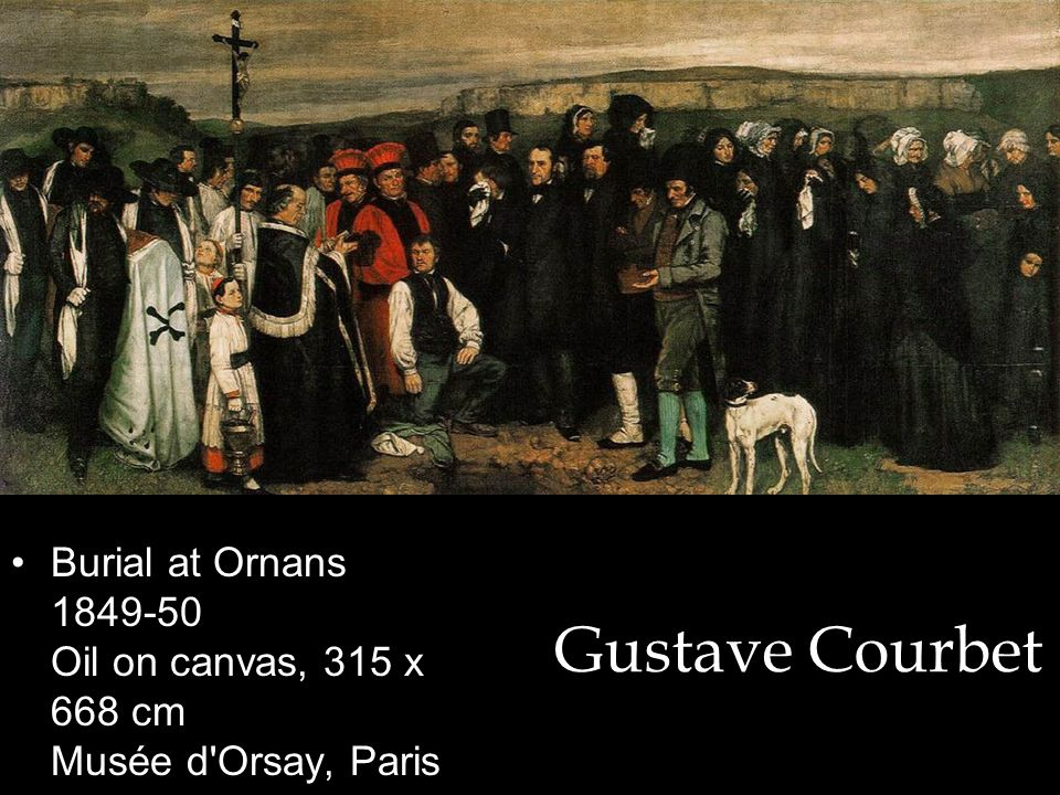 Gustave Courbet Burial at Ornans 1849-50 Oil on canvas, 315 x 668 cm Musée d'Orsay, Paris