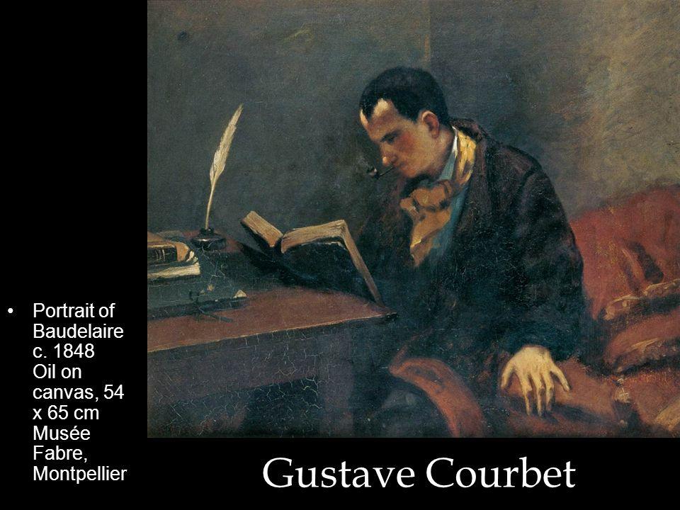 Gustave Courbet Portrait of Baudelaire c. 1848 Oil on canvas, 54 x 65 cm Musée Fabre, Montpellier