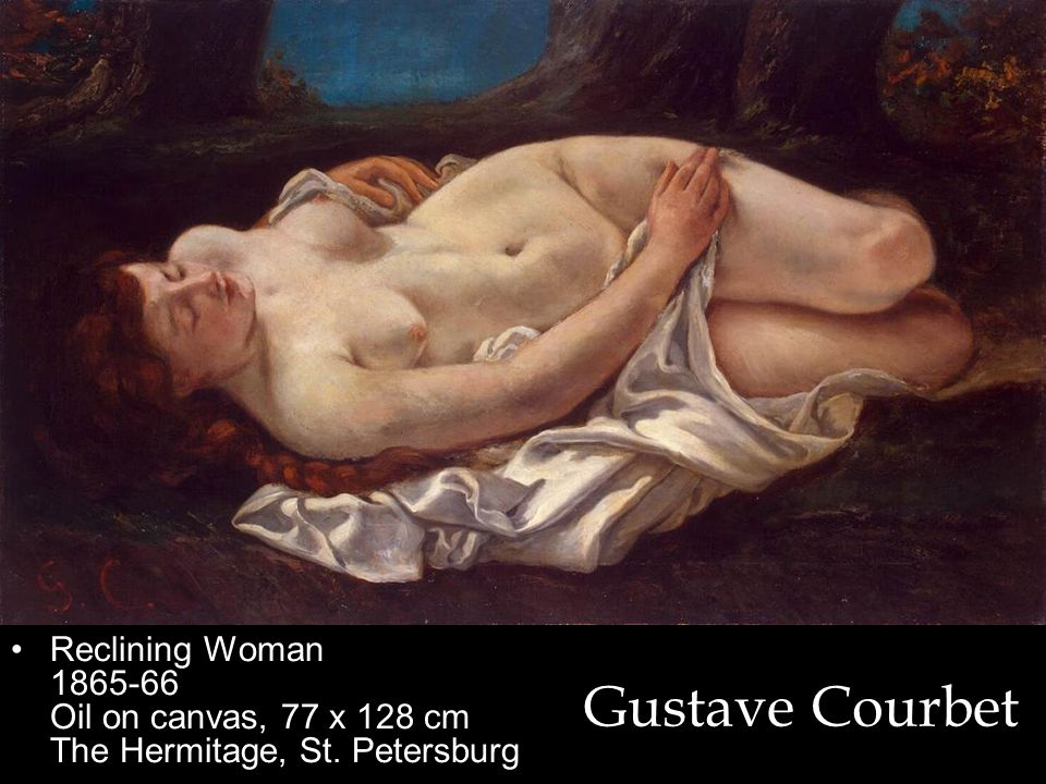 Gustave Courbet Reclining Woman 1865-66 Oil on canvas, 77 x 128 cm The Hermitage, St. Petersburg