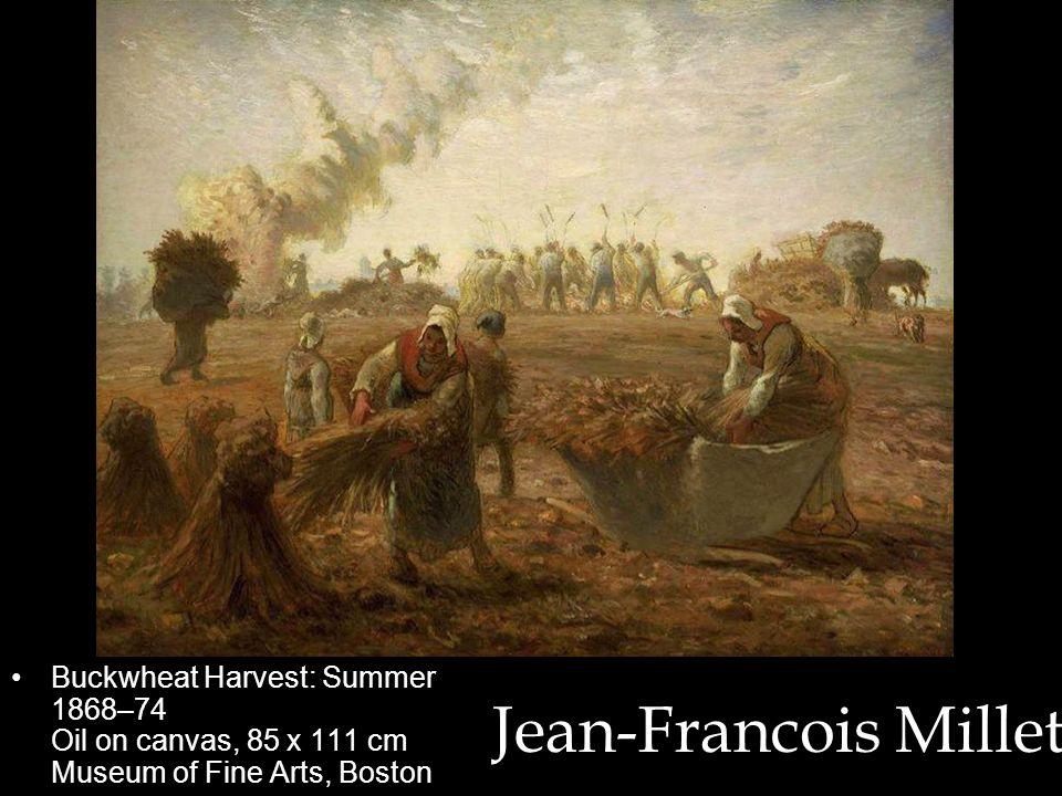 Jean-Francois Millet Buckwheat Harvest: Summer 1868–74 Oil on canvas, 85 x 111 cm Museum of Fine Arts, Boston