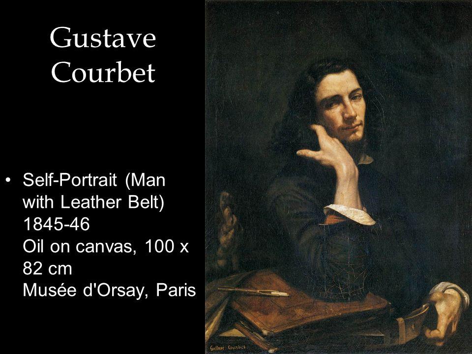 Gustave Courbet Self-Portrait (Man with Leather Belt) 1845-46 Oil on canvas, 100 x 82 cm Musée d'Orsay, Paris