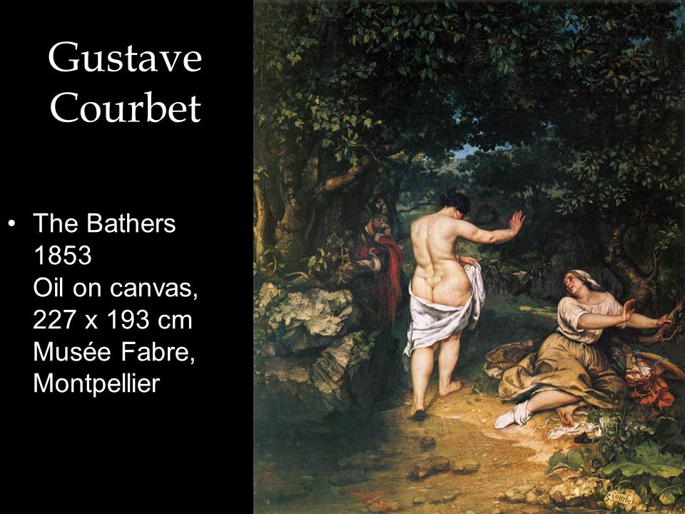 Gustave Courbet The Bathers 1853 Oil on canvas, 227 x 193 cm Musée Fabre, Montpellier