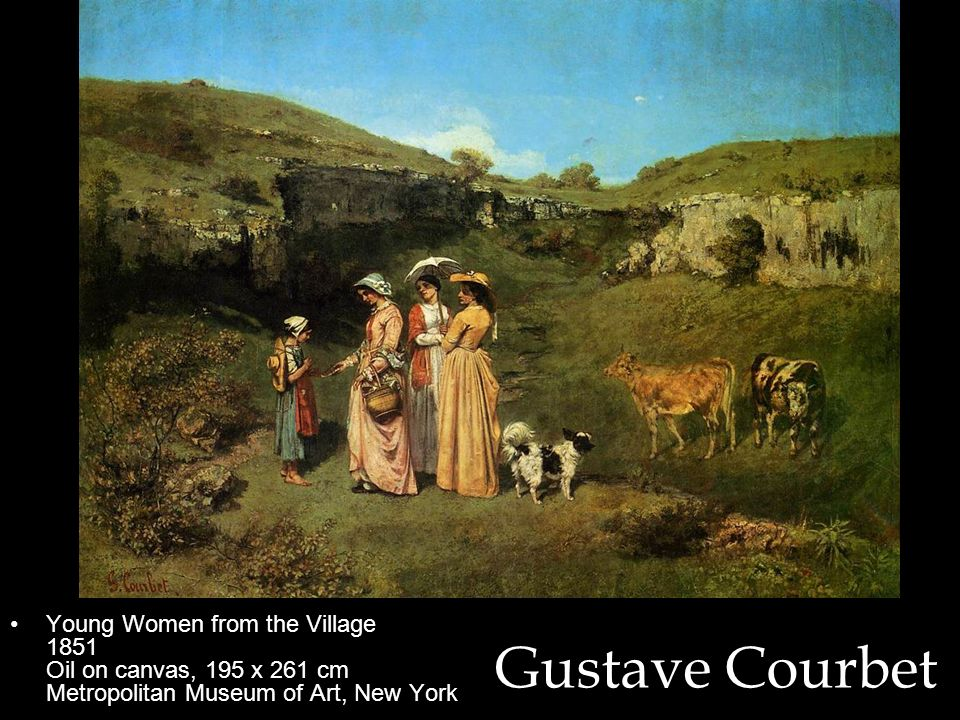 Gustave Courbet Young Women from the Village 1851 Oil on canvas, 195 x 261 cm Metropolitan Museum of Art, New York