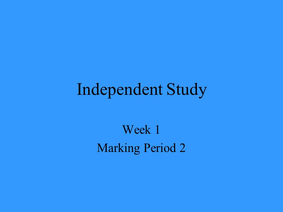 Independent Study Week 1 Marking Period 2