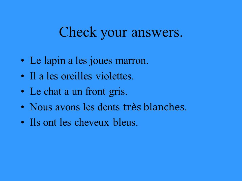 Check your answers. Le lapin a les joues marron. Il a les oreilles violettes.