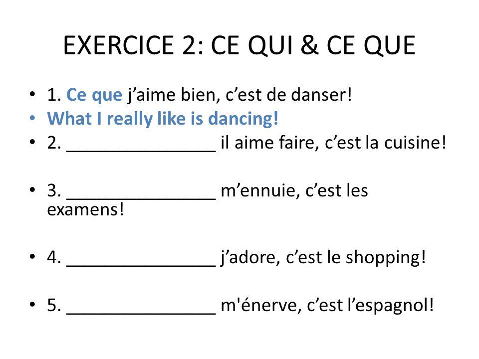 EXERCICE 2: CE QUI & CE QUE 1. Ce que jaime bien, cest de danser.