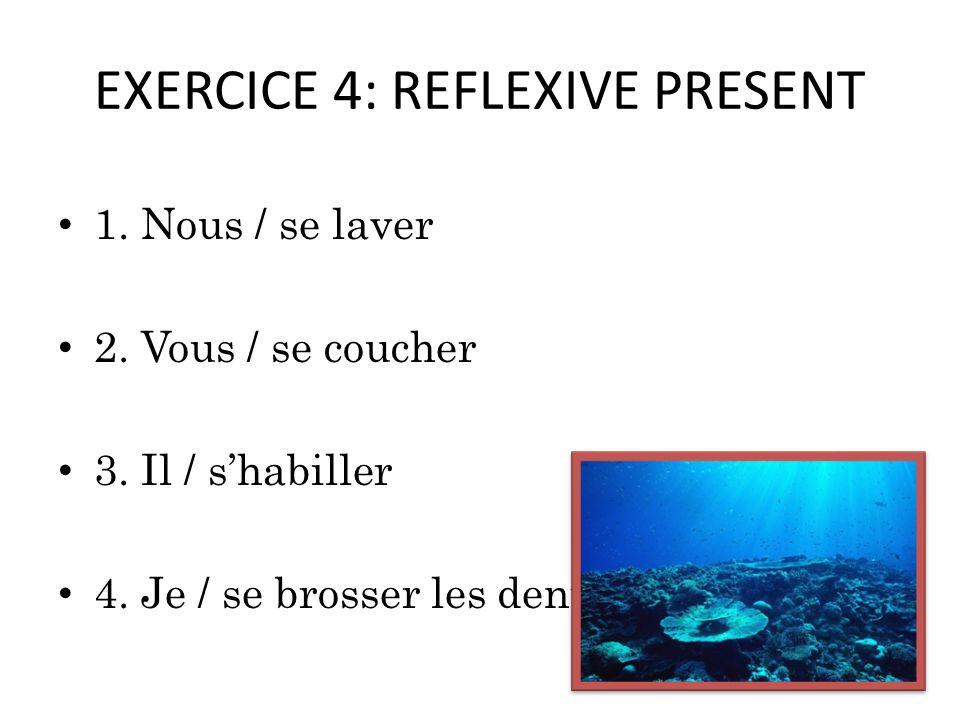 EXERCICE 4: REFLEXIVE PRESENT 1. Nous / se laver 2.