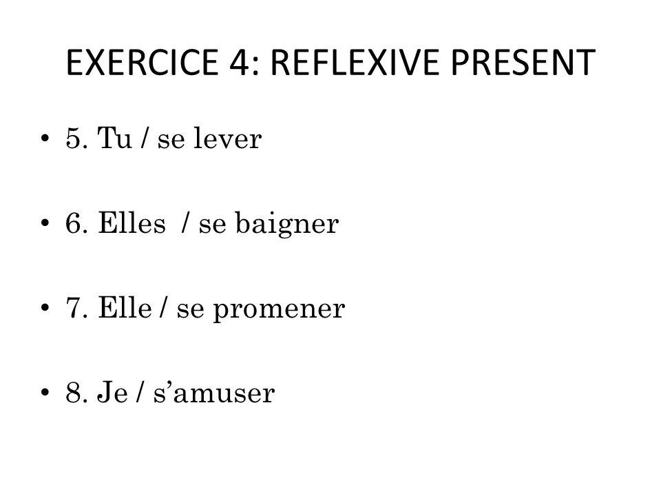 EXERCICE 4: REFLEXIVE PRESENT 5. Tu / se lever 6.