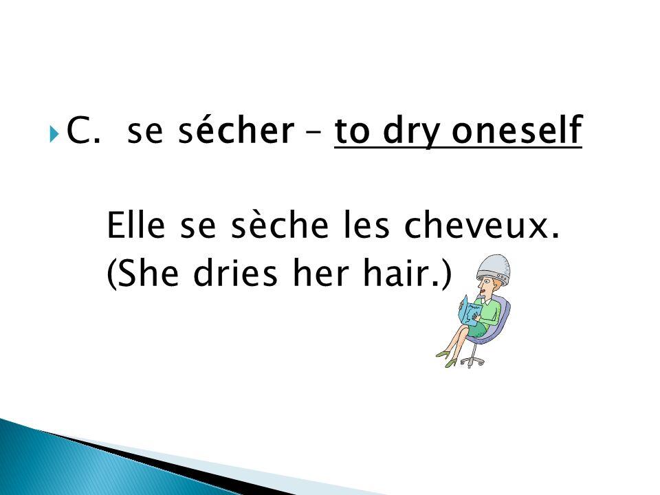 B. se brosser – to brush Elle se brosse. (She brushes her hair.) Tu te brosses les dents.