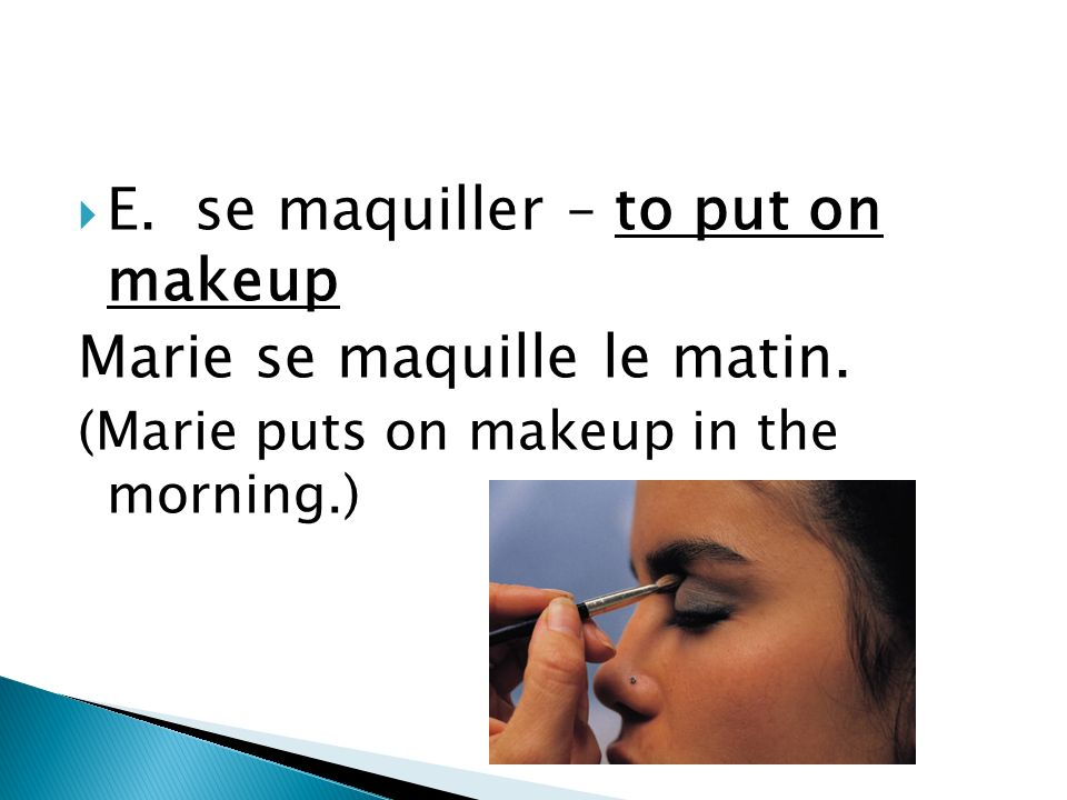 D. se raser – to shave oneself Jacques se rase le matin. (Jacques shaves in the morning.)