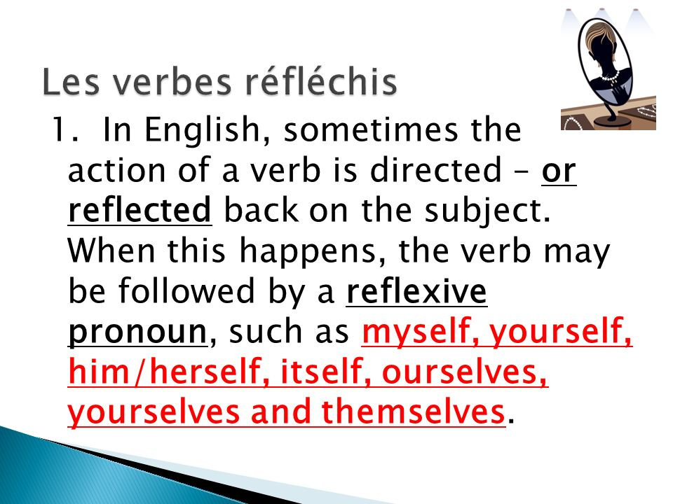 1.In English, sometimes the action of a verb is directed – or reflected back on the subject.