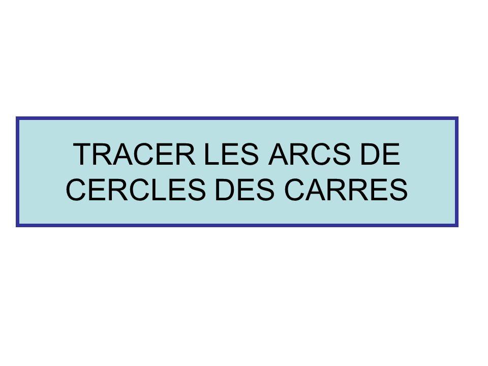 TRACER LES ARCS DE CERCLES DES CARRES