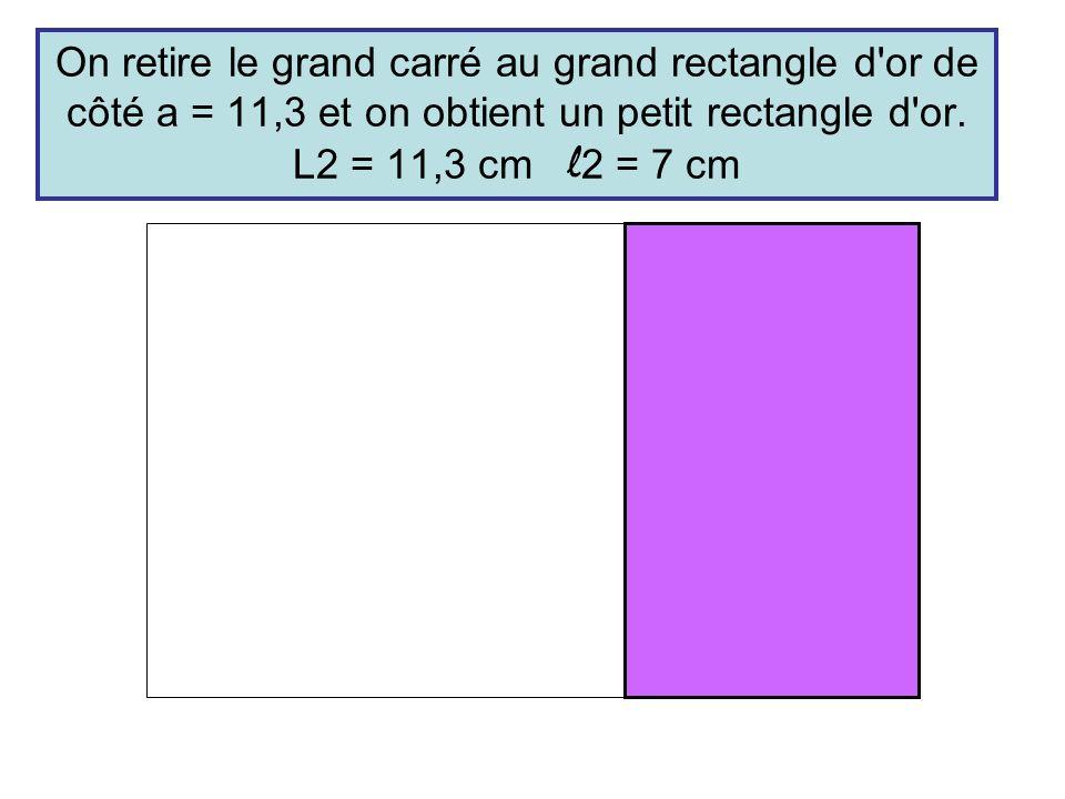 On retire le grand carré au grand rectangle d'or de côté a = 11,3 et on obtient un petit rectangle d'or. L2 = 11,3 cm l 2 = 7 cm