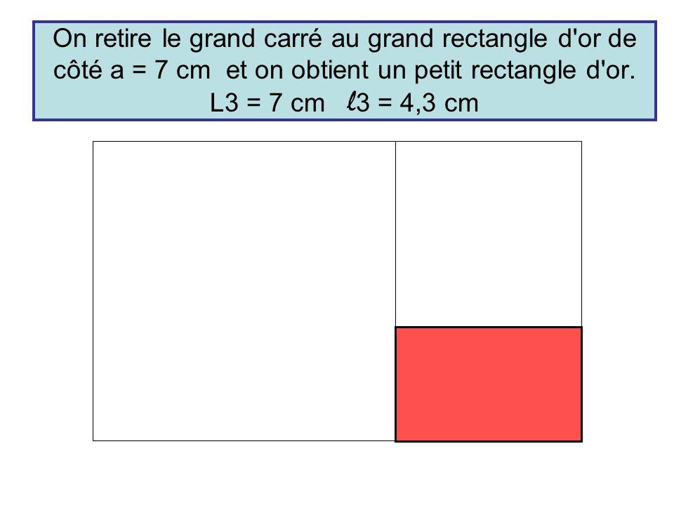 On retire le grand carré au grand rectangle d'or de côté a = 7 cm et on obtient un petit rectangle d'or. L3 = 7 cm l 3 = 4,3 cm