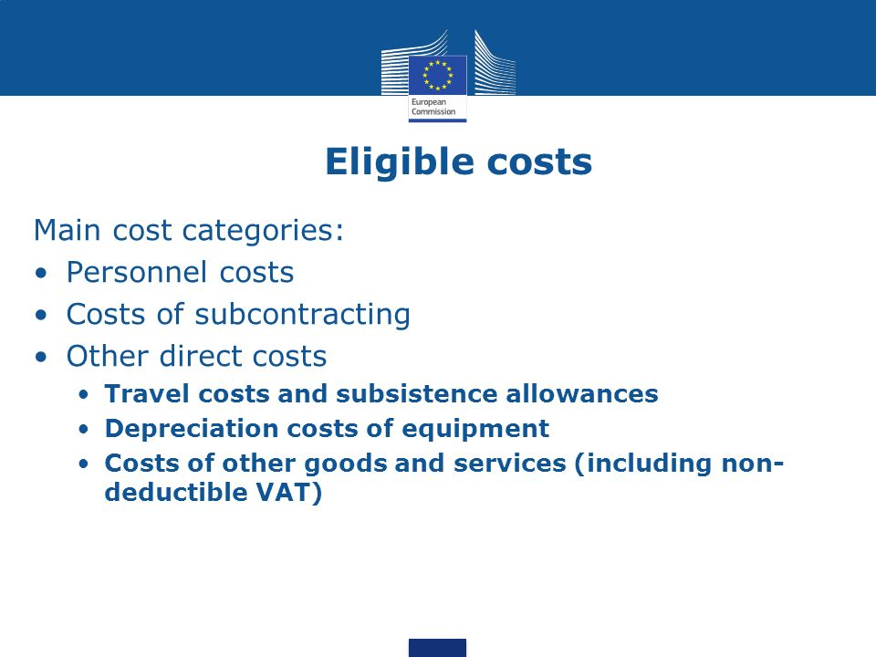 Eligible costs Main cost categories: Personnel costs Costs of subcontracting Other direct costs Travel costs and subsistence allowances Depreciation c
