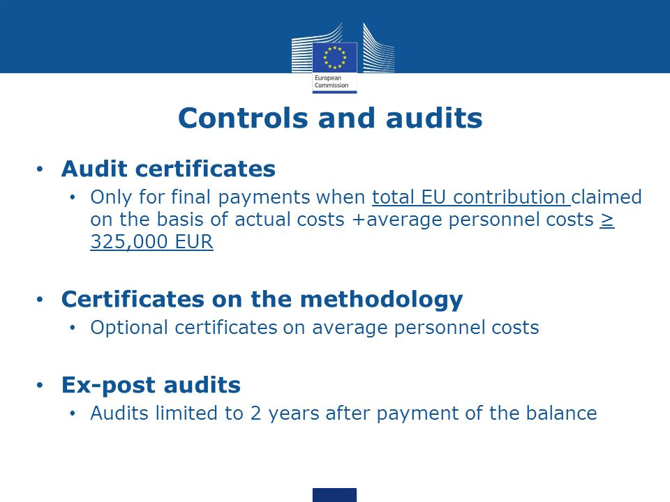 Controls and audits Audit certificates Only for final payments when total EU contribution claimed on the basis of actual costs +average personnel cost