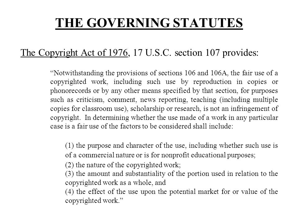 THE GOVERNING STATUTES The Copyright Act of 1976, 17 U.S.C.