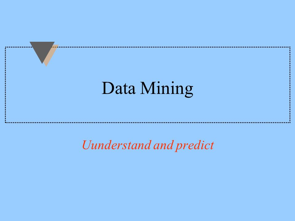 Modelling the data: only if structure and regularities in the data Data mining IS NOT OLAP To understand the data To predict new data WHY ??