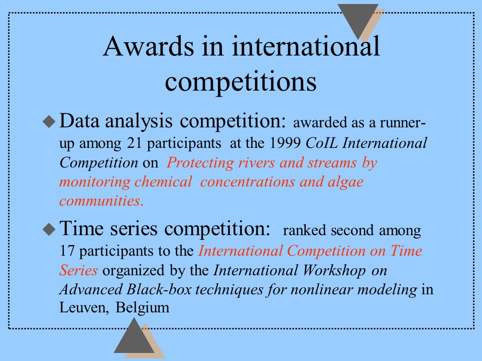 Awards in international competitions u Data analysis competition: awarded as a runner- up among 21 participants at the 1999 CoIL International Competi