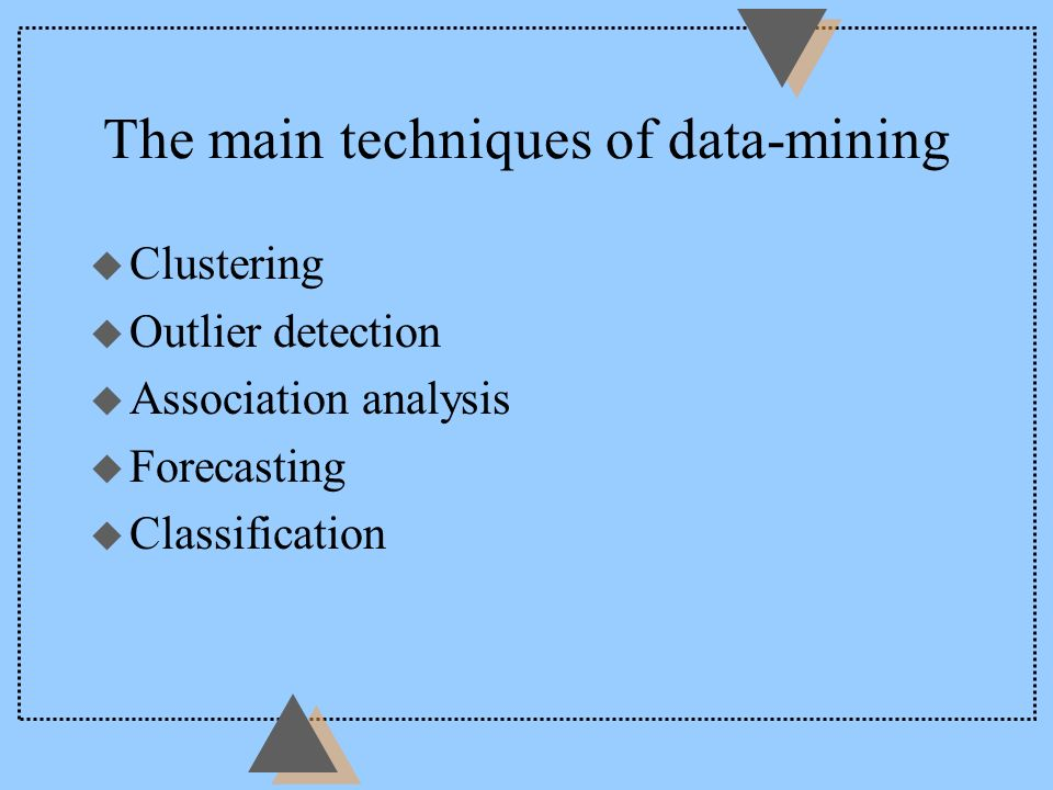 The main techniques of data-mining u Clustering u Outlier detection u Association analysis u Forecasting u Classification