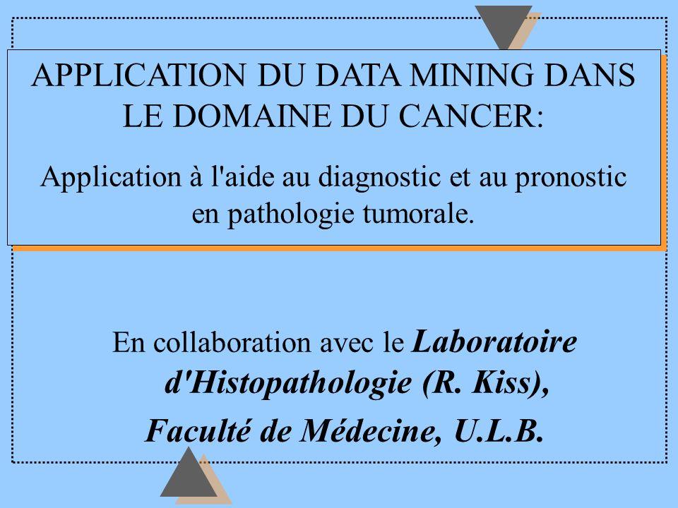 APPLICATION DU DATA MINING DANS LE DOMAINE DU CANCER: Application à l aide au diagnostic et au pronostic en pathologie tumorale.
