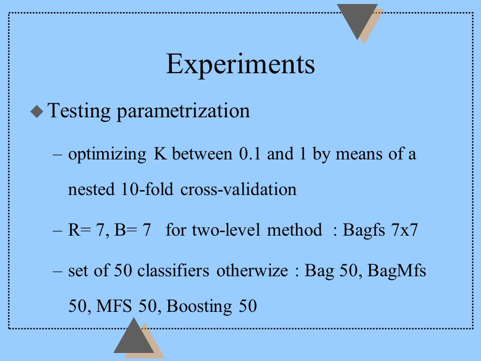 Experiments u Testing parametrization –optimizing K between 0.1 and 1 by means of a nested 10-fold cross-validation –R= 7, B= 7 for two-level method :