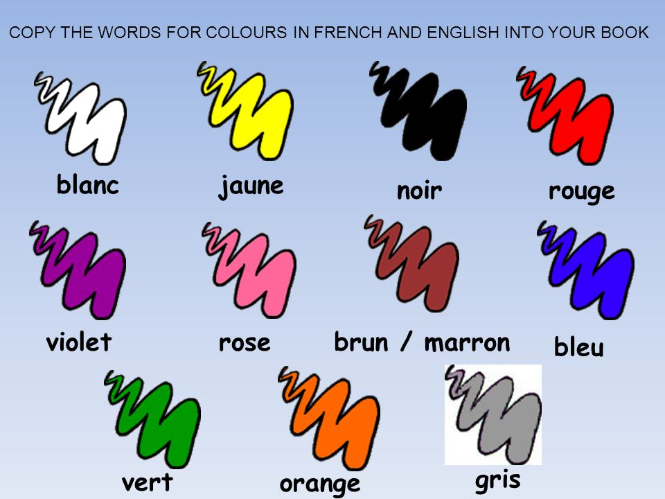 blanc brun / marronroseviolet rougenoir jaune bleu vertorange gris COPY THE WORDS FOR COLOURS IN FRENCH AND ENGLISH INTO YOUR BOOK