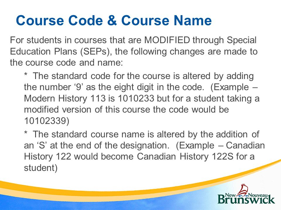 Course Code & Course Name For students in courses that are MODIFIED through Special Education Plans (SEPs), the following changes are made to the cour