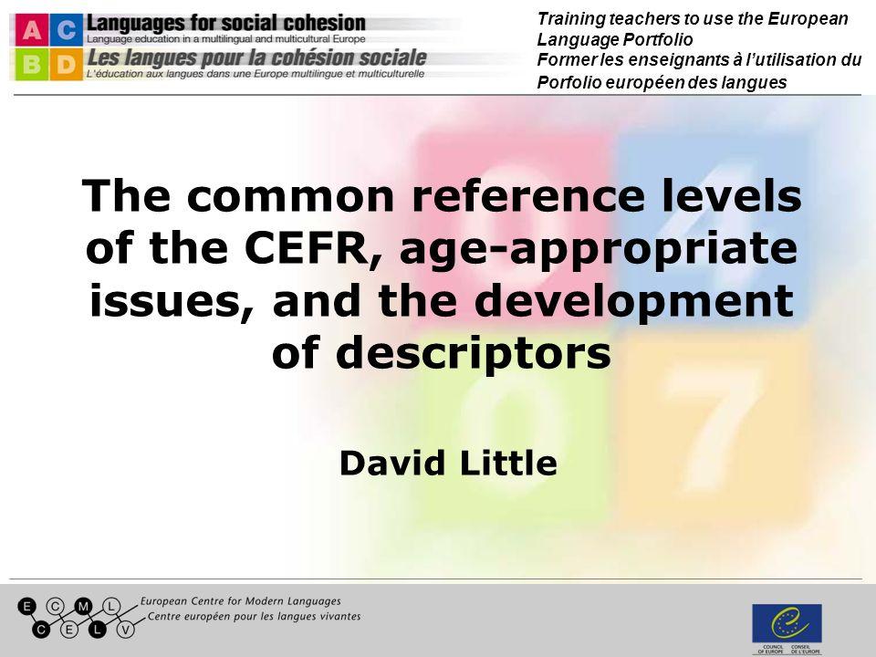 Training teachers to use the European Language Portfolio Former les enseignants à lutilisation du Porfolio européen des langues The common reference levels