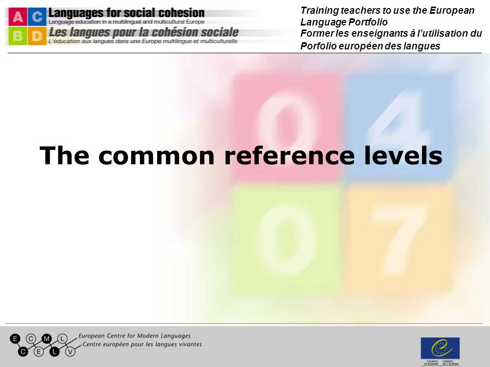 Training teachers to use the European Language Portfolio Former les enseignants à lutilisation du Porfolio européen des langues The common reference levels