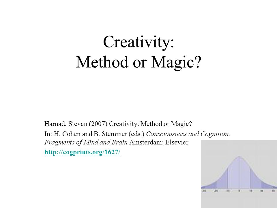 Creativity: Method or Magic? Harnad, Stevan (2007) Creativity: Method or Magic? In: H. Cohen and B. Stemmer (eds.) Consciousness and Cognition: Fragme