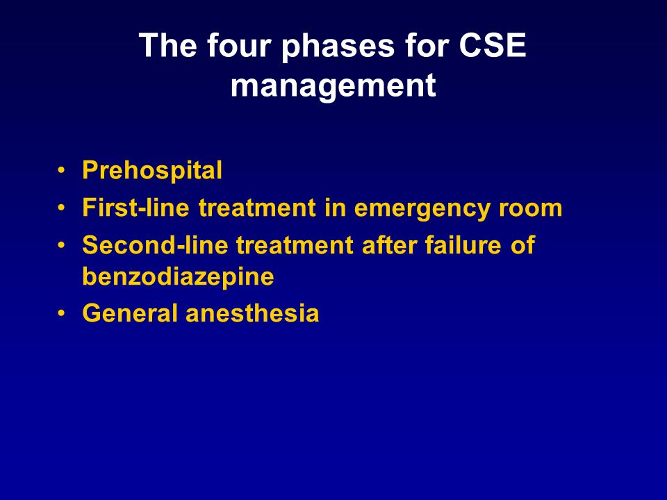 The four phases for CSE management Prehospital First-line treatment in emergency room Second-line treatment after failure of benzodiazepine General an
