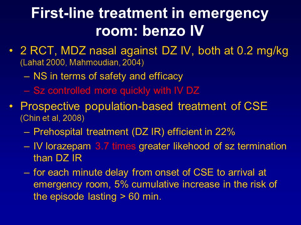 First-line treatment in emergency room: benzo IV 2 RCT, MDZ nasal against DZ IV, both at 0.2 mg/kg (Lahat 2000, Mahmoudian, 2004) –NS in terms of safe