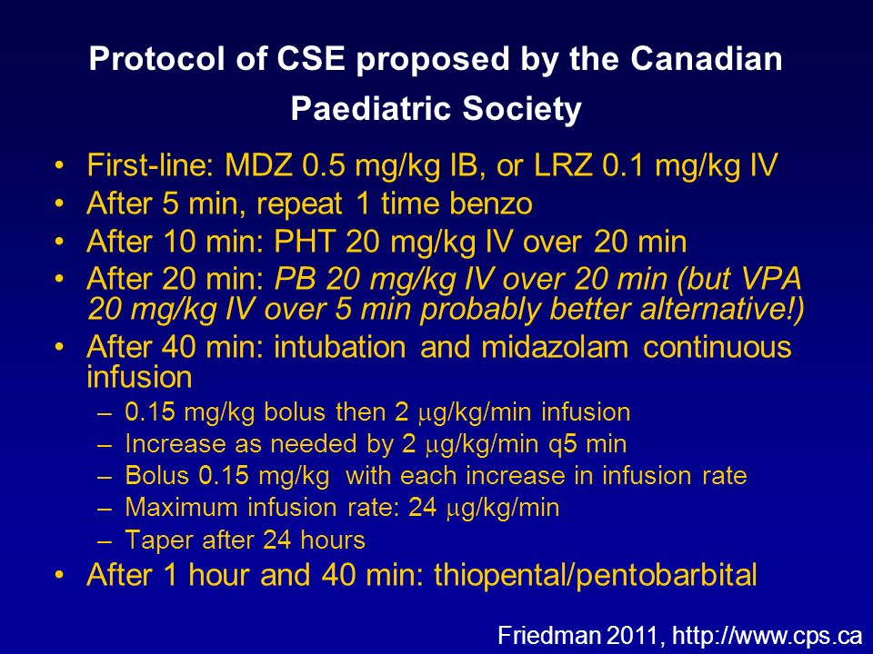 Protocol of CSE proposed by the Canadian Paediatric Society First-line: MDZ 0.5 mg/kg IB, or LRZ 0.1 mg/kg IV After 5 min, repeat 1 time benzo After 1