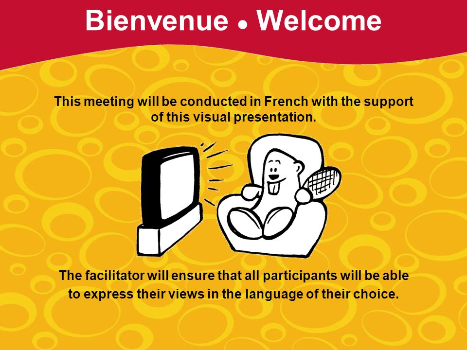 This meeting will be conducted in French with the support of this visual presentation.