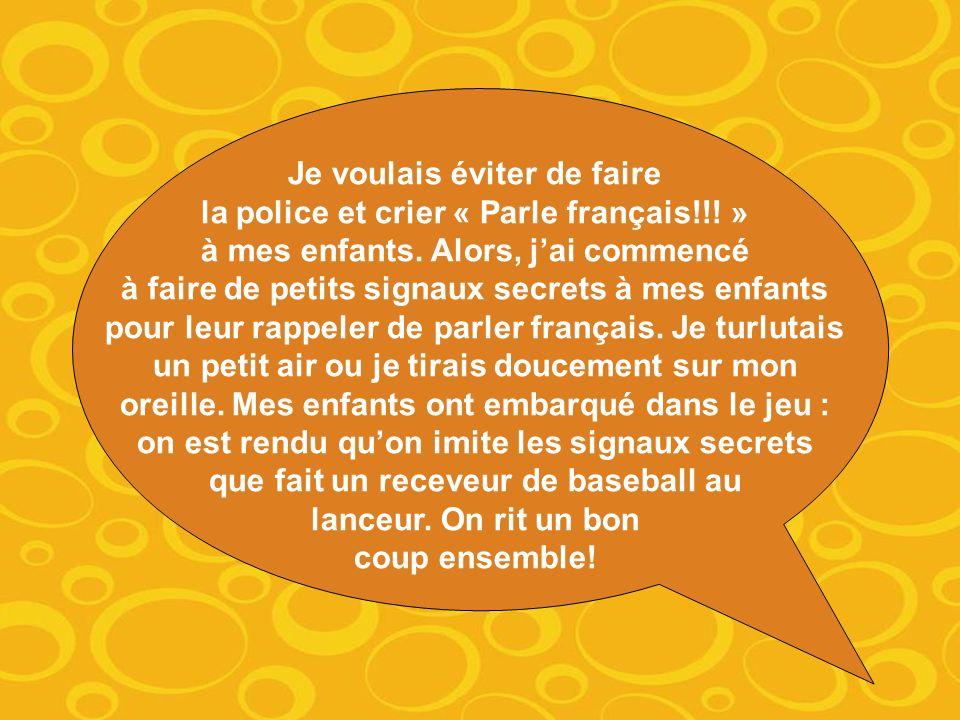 Je voulais éviter de faire la police et crier « Parle français!!.