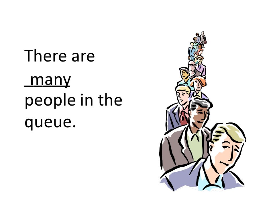 There are _____ people in the queue. many